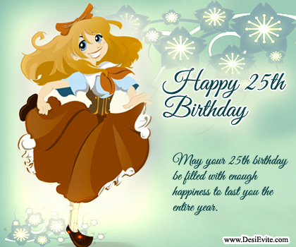 25th birthday messages greeting cards ; 25th-birthday-card-filled-with-enough-happiness-may-your-birthdays-be-to-last-you-entire-year-girls-smile-happy-blue-background
