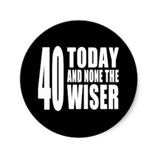 40th birthday stickers ; funny_40th_birthdays_40_today_and_none_the_wiser_classic_round_sticker-raab7857ad86948ad82bd200d814bc9f6_v9waf_8byvr_324