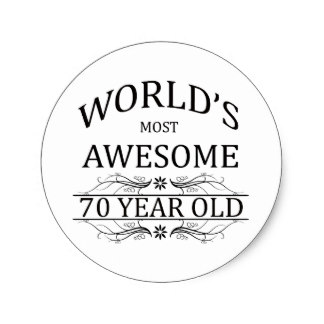 70th birthday labels ; worlds_most_awesome_70_year_old_classic_round_sticker-r90c33cfc9712419e847ceccb76b2b2ef_v9waf_8byvr_324