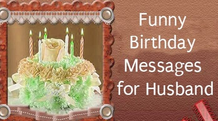 best birthday wish message for husband ; funny-birthday-messages-husband