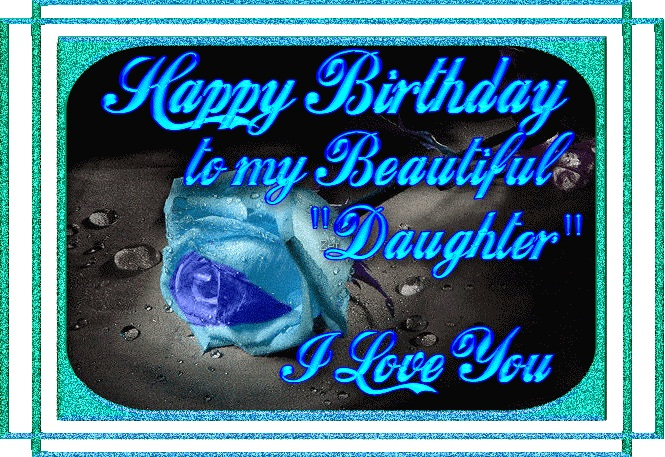 birthday card wishes for my daughter ; happy-birthday-card-for-daughter-wonderful-greeting-ecard-for-daughters-to-my-beautiful-i-love-you-blue-roses-and-letters