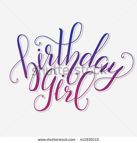 birthday girl sign ; stock-vector-vector-calligraphy-script-quote-birthday-girl-greeting-card-sign-handwritten-lettering-typography-411930115