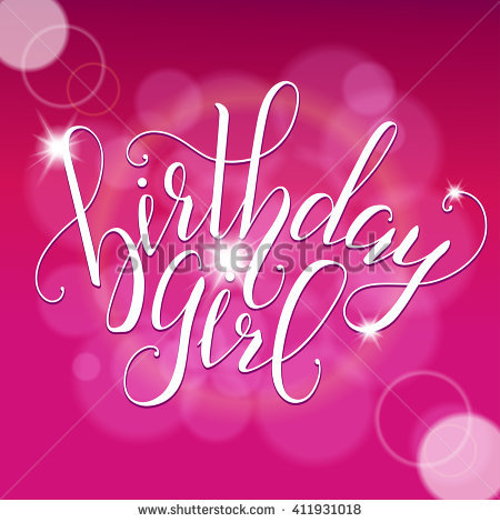 birthday girl sign ; stock-vector-vector-calligraphy-script-quote-birthday-girl-greeting-card-sign-handwritten-lettering-typography-411931018