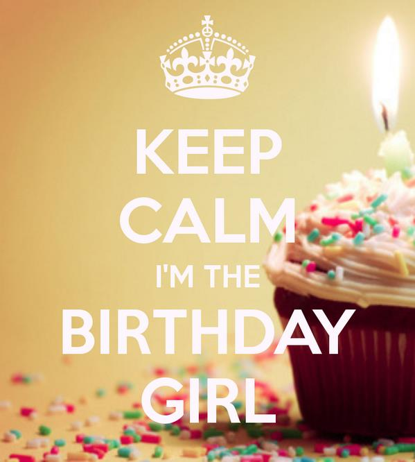 birthday girl wallpaper ; 199330-Keep-Calm-I-m-The-Birthday-Girl