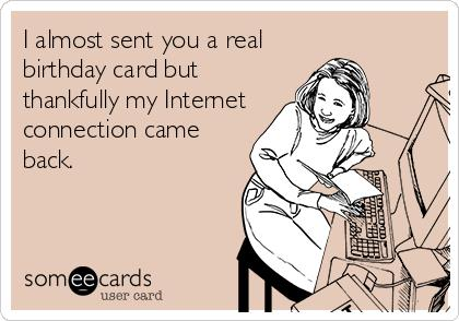 birthday greeting images funny ; funny-email-birthday-cards-i-almost-sent-you-a-real-birthdays-card-but-thankfully-my-internet-connection-come-back-pink-background-funny-cards