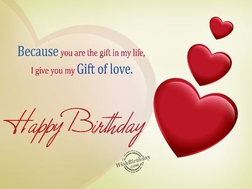 birthday greetings message for my husband ; Because-You-Are-The-Gift-In-Life-I-Give-You-My-Gift-Of-Love-Happy-Birthday