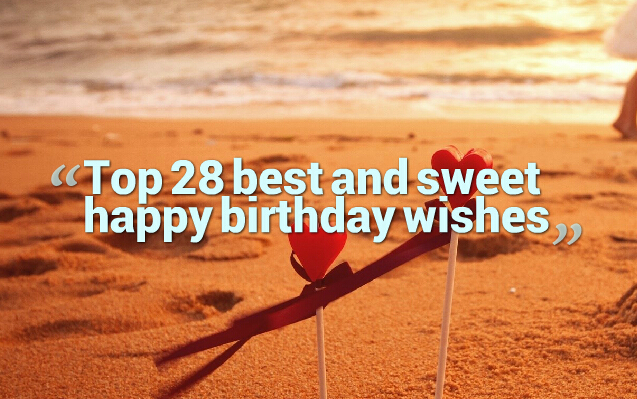 birthday greetings messages ; Top-28-best-and-sweet-happy-birthday-wishes