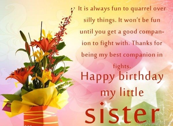 birthday message for sister with picture ; It-Is-Always-Fun-To-Quarrel-Over-Silly-Things-Happy-Birthday-My-Little-Sister