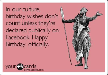 birthday picture messages for facebook ; in-our-culture-birthday-wishes-dont-count-unless-theyre-funny-facebook-birthday-wishes