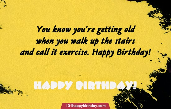 funny birthday greeting pictures ; You-Know-You-Are-Getting-Old-When-You-walk-Up-The-Stairs-And-Call-It-Exercise-Funny-Birthday-Wishes-Image