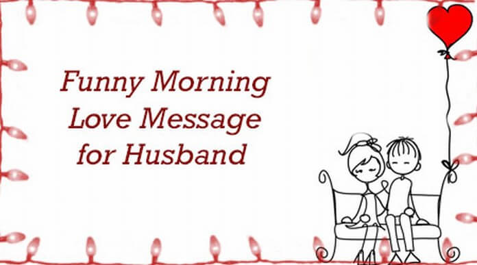 funny birthday wish for husband messages ; funny-husband-good-morning-love-messages