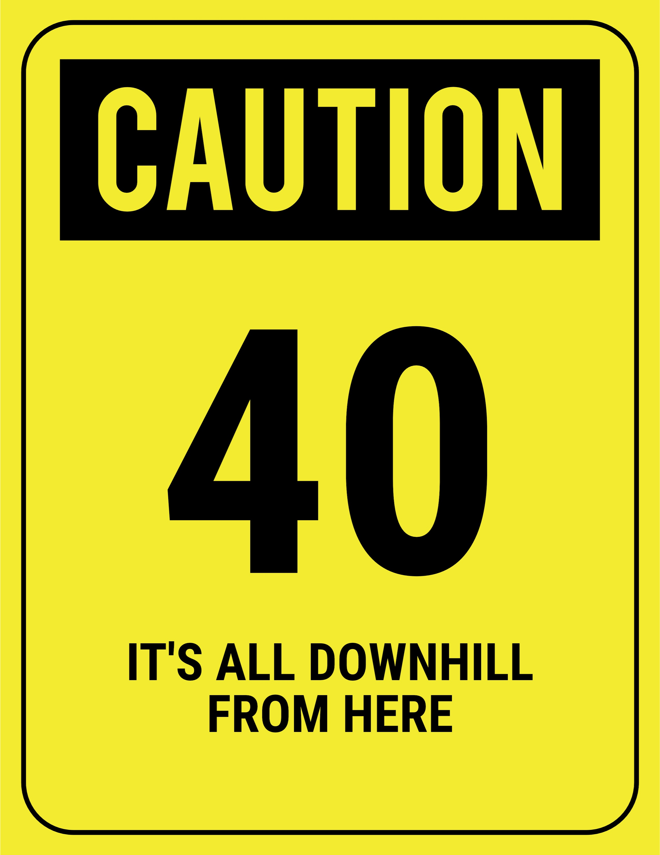happy 40th birthday printable signs ; funny-safety-sign-caution-40-downhill-2550x3300