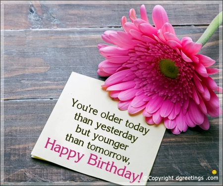 happy birthday wishes greeting cards ; you-areolder-today