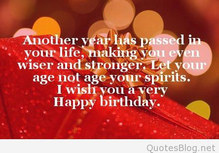 wish you a very happy birthday message ; another-year-has-passed-in-your-life-making-you-even-wiser-and-stronger-let-your-age-not-age-your-spirits-i-wish-you-a-very-happy-birthday