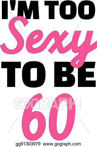 60th birthday clipart images ; 60th-birthday-im-too-sexy-to-be-60_gg91303979