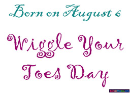 august birthday wallpaper pictures ; 0806dt_256x192_wiggleyourtoesday