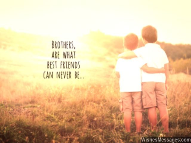 birthday greeting for brother messages ; Quote-about-brothers-what-best-friends-can-never-be-640x480