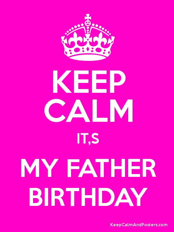 birthday message for my daughter tagalog ; Keep-Calm-Its-My-Father-Birthday-Image