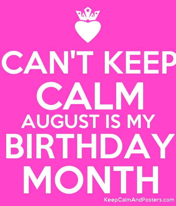 birthday month posters ; 5630371_cant_keep_calm_august_is_my_birthday_month