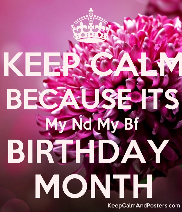 birthday month posters ; 5652802_keep_calm_because_its_my_nd_my_bf_birthday_month
