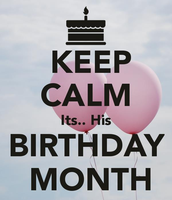 birthday month posters ; keep-calm-its-his-birthday-month-7