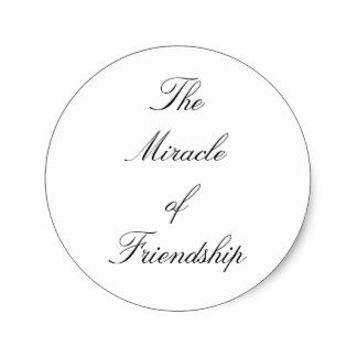 birthday stickers for best friend ; the_miracle_of_friendship_classic_round_sticker-r780cf95b0ccd4da9b3cb0e434cb5cd75_v9waf_8byvr_324