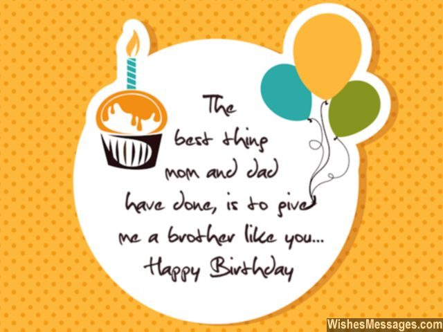 birthday wishes message for brother ; Birthday-message-for-brother-you-are-the-best-thing-mom-and-dad-did-640x480