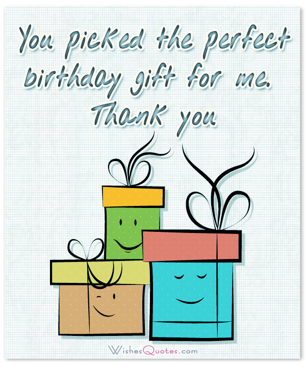 birthday wishes reply thanks message ; you-picked-the-perfect-birthday-gift