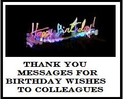 birthday wishes response message ; colleagues