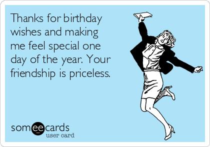 birthday wishes response message ; thanks-for-birthday-wishes-and-making-me-feel-special-one-day-of-the-year-your-friendship-is-priceless--f0586