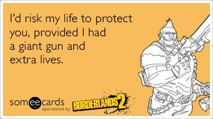 borderlands birthday card ; guns-lives-video-games-borderlands-2-ecards-someecards