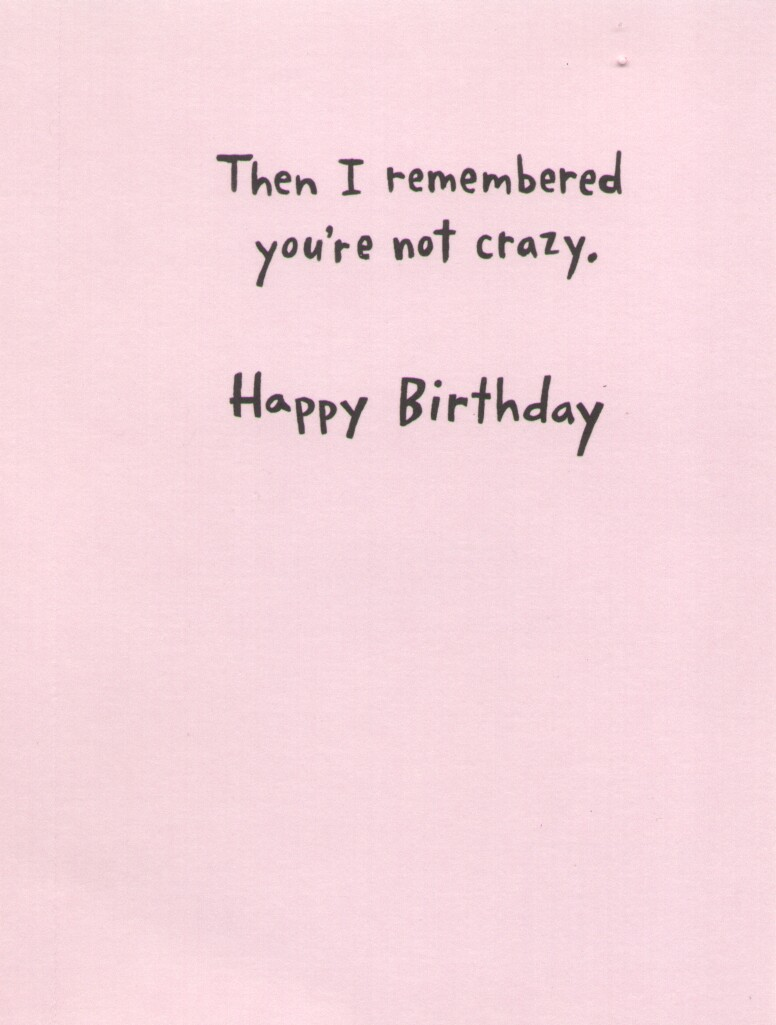 funny birthday card signatures ; funny-friendship-card-sayings-birthday-cards-things-to-write-in-a-birthday-card-with-black-tint-signature-write-then-i-remembered-youre-not-crazy