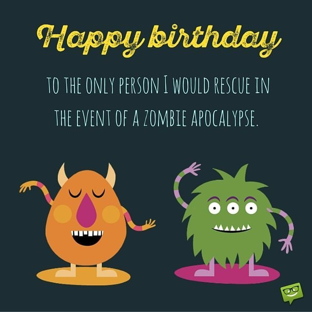 funny picture happy birthday wishes ; Happy-birthday-to-the-only-person-I-would-rescue-in-the-event-of-a-zombie-apocalypse