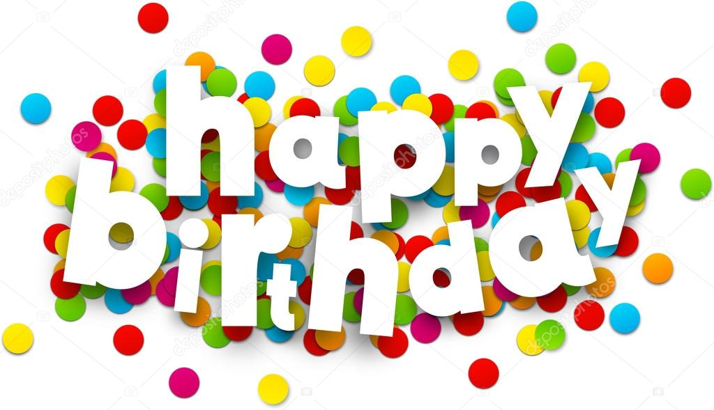 happy bday sign ; depositphotos_67868937-stock-illustration-paper-happy-birthday-confetti-sign