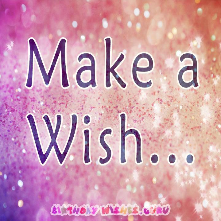 happy birthday pictures and wishes ; make-a-wish
