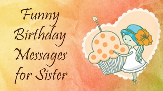 sister birthday greetings message ; funny-birthday-message-sister