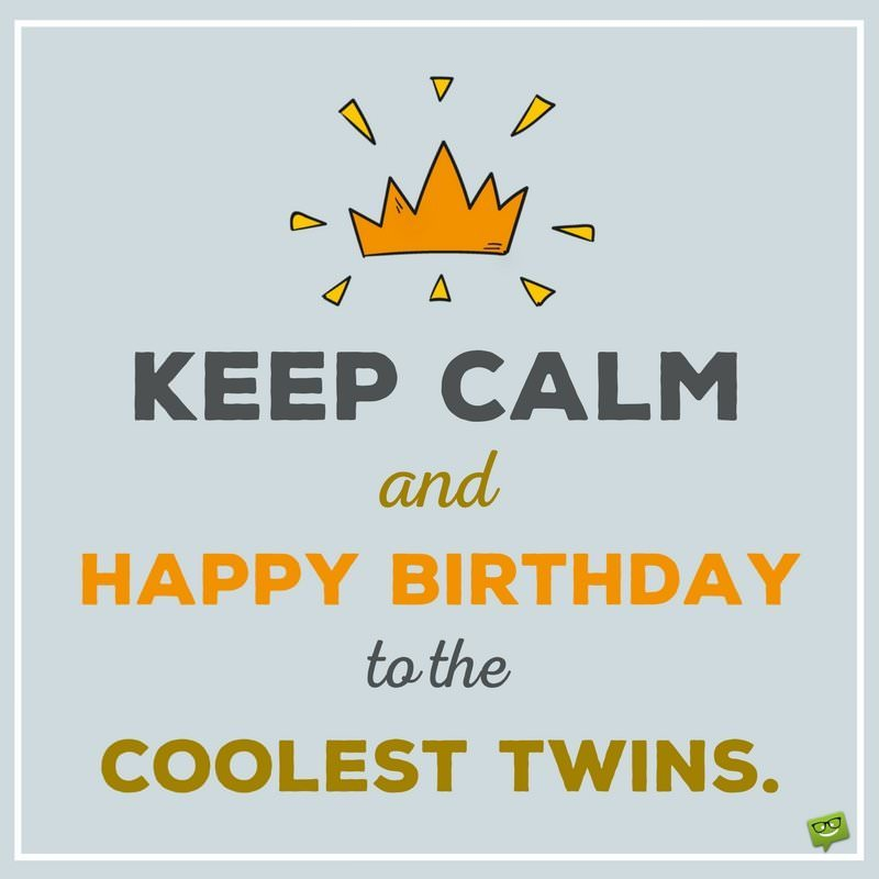 twins birthday wishes greeting card ; Keep-calm-and-happy-birthday-to-the-twins