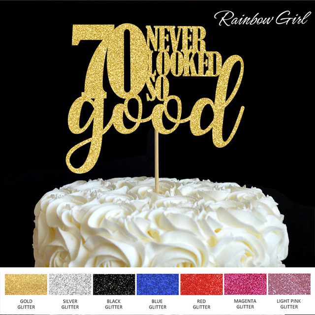 70th birthday theme color ; 70-never-looked-so-good-Cake-Topper-70th-Birthday-Party-Decorations-Many-Color-Glitter-Cake-Accessory