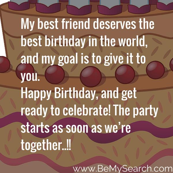 a quote for my best friend birthday ; my-best-friend-deserves-the-best-birthday-in-the-world-and-my-goal-is-to-ginve-it-to-you
