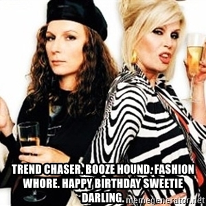 ab fab happy birthday ; trend-chaser-booze-hound-fashion-whore-happy-birthday-sweetie-darling
