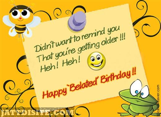 belated happy birthday wishes message ; Didnt-Want-To-Remind-You-That-Youre-Getting-Older-Happy-Belated-Birthday