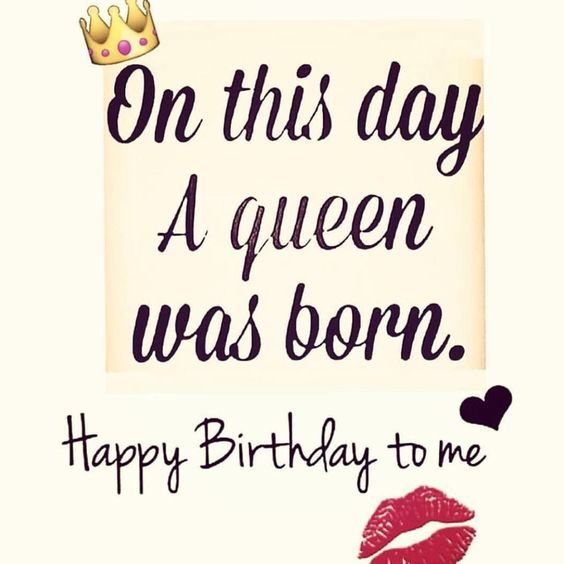 birthday message to myself quotes ; happy-birthday-to-me-status-queen