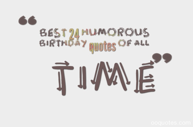 birthday taglines ; Best-24-humorous-birthday-quotes-of-all-time