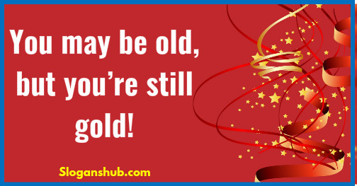 birthday taglines ; birthday-slogans-You-may-be-old-but-you%25E2%2580%2599re-still-gold