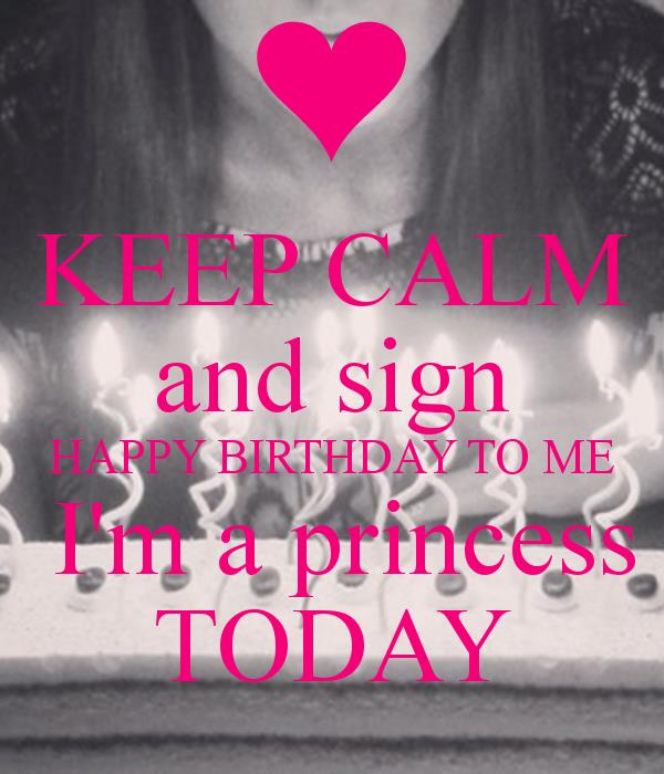 birthday today sign ; keep-calm-and-sign-happy-birthday-to-me-im-a-princess-today