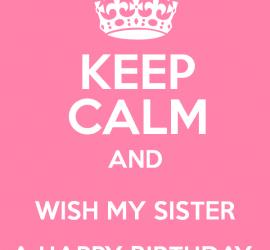 birthday wishes for younger sister poem ; Keep-Calm-and-Wish-My-Sister-A-Happy-Birthday-270x250