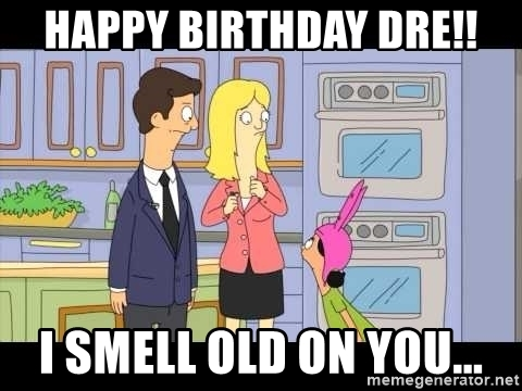 bobs burgers happy birthday ; happy-birthday-dre-i-smell-old-on-you