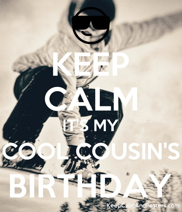 cool birthday posters ; 5917636_keep_calm_its_my_cool_cousins_birthday