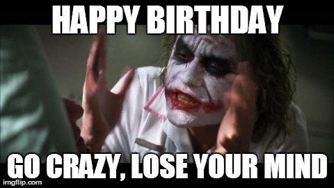 crazy happy birthday meme ; 8fg3n