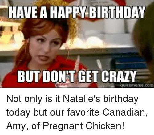 crazy happy birthday meme ; have-a-happy-birthday-but-dont-get-crazy-quickmeme-com-5883263